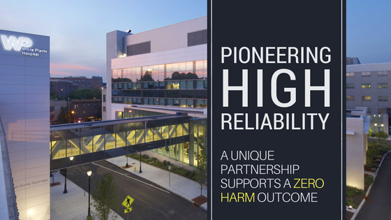 WHITE PLAINS HOSPITAL PIONEERS COUNTRY'S FIRST HIGH RELIABILITY APPROACH