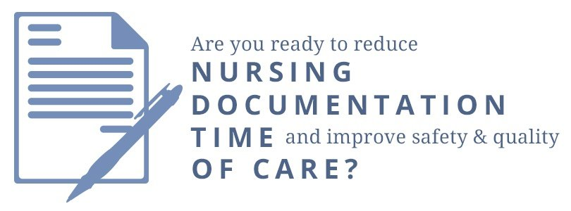 Are you ready to reduce nursing documentation time? - Get Started Today