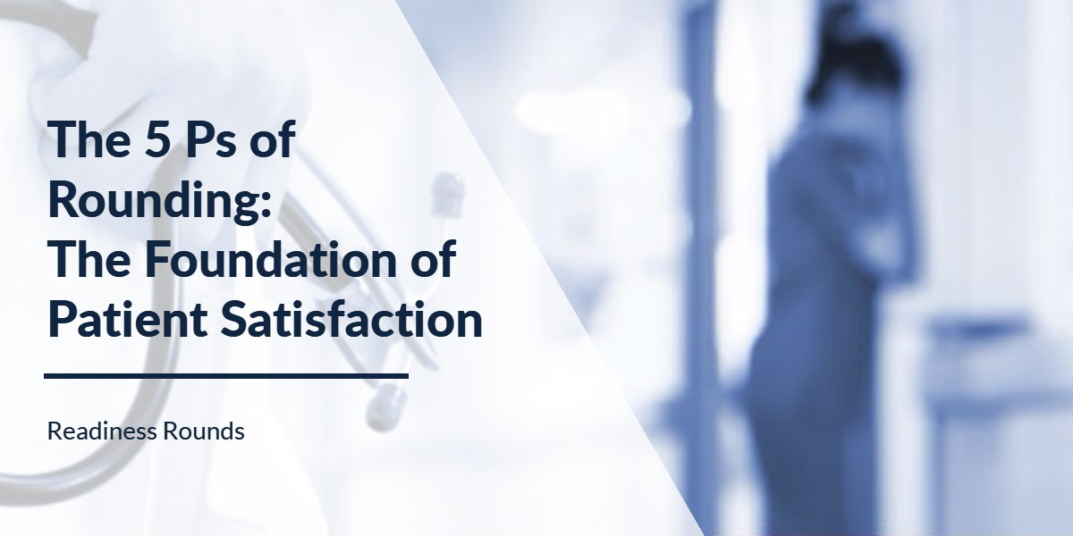 The 5 Ps Of Rounding The Foundation Of Patient Satisfaction